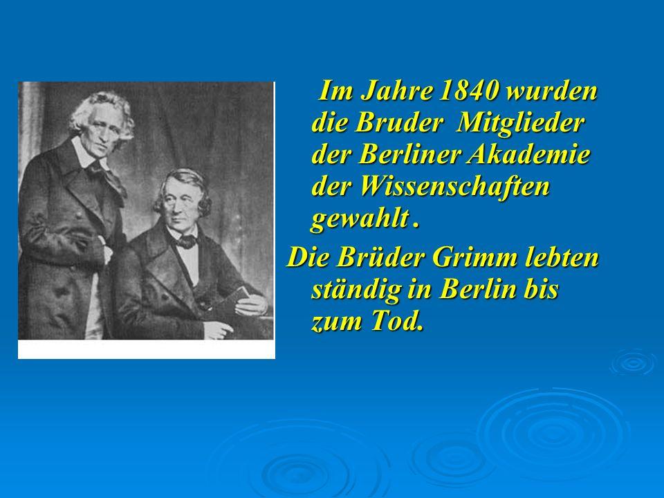 Im Jahre 1840 wurden die Bruder Mitglieder der Berliner Akademie der Wissenschaften gewahlt.
