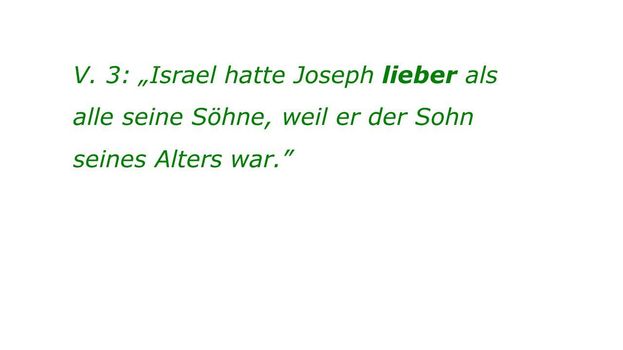 """V. 3: """"Israel hatte Joseph lieber als alle seine Söhne, weil er der Sohn seines Alters war."""