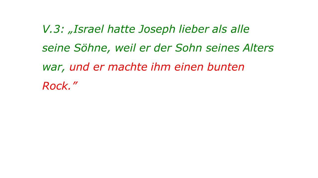 """V.3: """"Israel hatte Joseph lieber als alle seine Söhne, weil er der Sohn seines Alters war, und er machte ihm einen bunten Rock."""