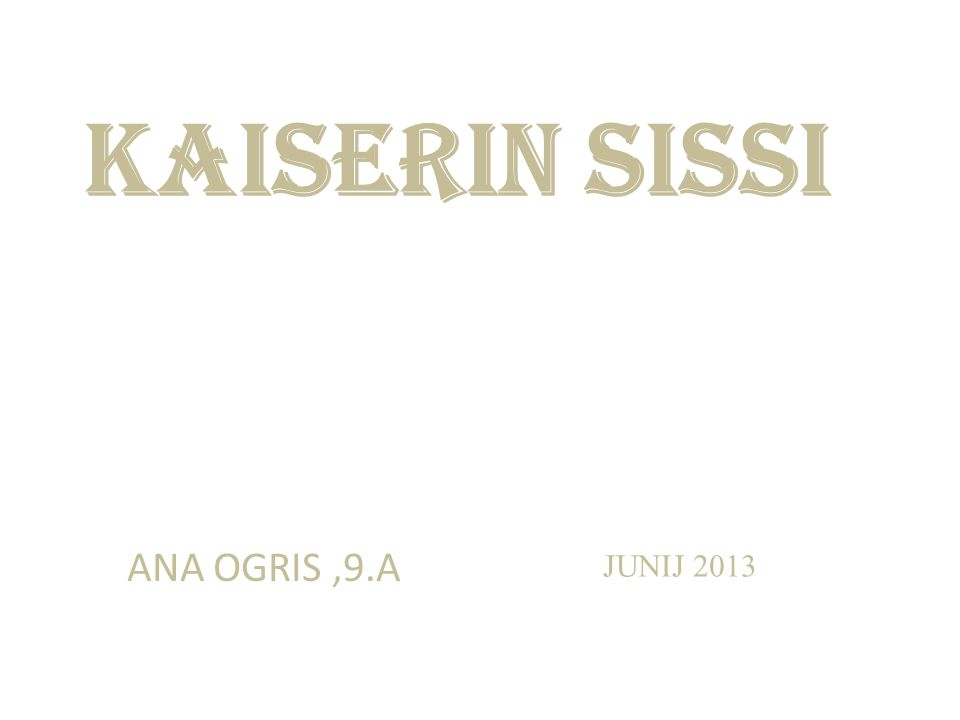 KAISERIN SISSI ANA OGRIS,9.A JUNIJ 2013
