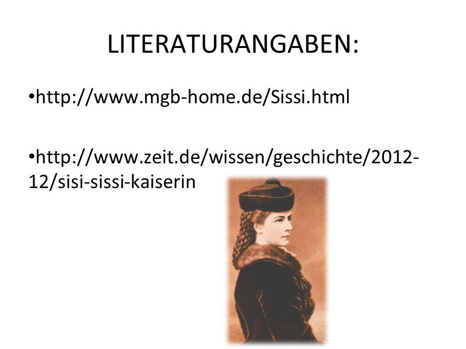 LITERATURANGABEN: http://www.mgb-home.de/Sissi.html http://www.zeit.de/wissen/geschichte/2012- 12/sisi-sissi-kaiserin