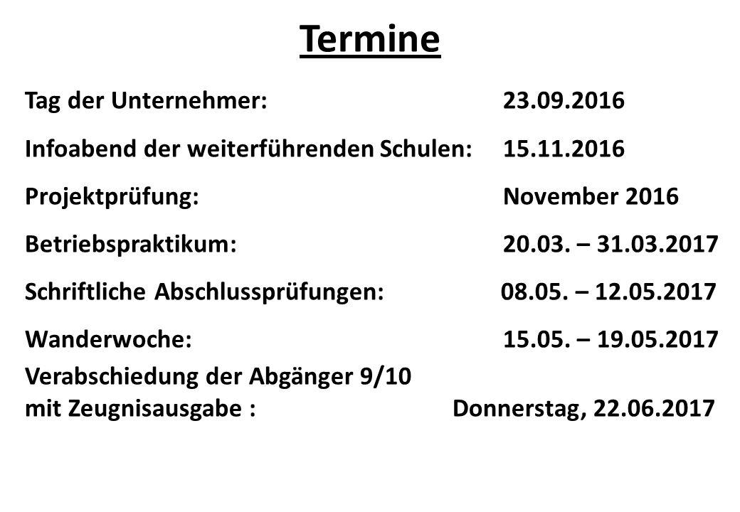 Termine Tag der Unternehmer:23.09.2016 Infoabend der weiterführenden Schulen: 15.11.2016 Projektprüfung: November 2016 Betriebspraktikum:20.03.
