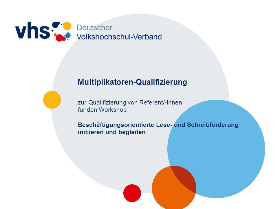 Multiplikatoren-Qualifizierung zur Qualifizierung von Referent/-innen für den Workshop Beschäftigungsorientierte Lese- und Schreibförderung initiieren und begleiten
