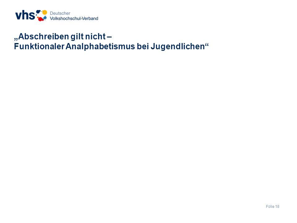 """Folie 18 """"Abschreiben gilt nicht – Funktionaler Analphabetismus bei Jugendlichen"""