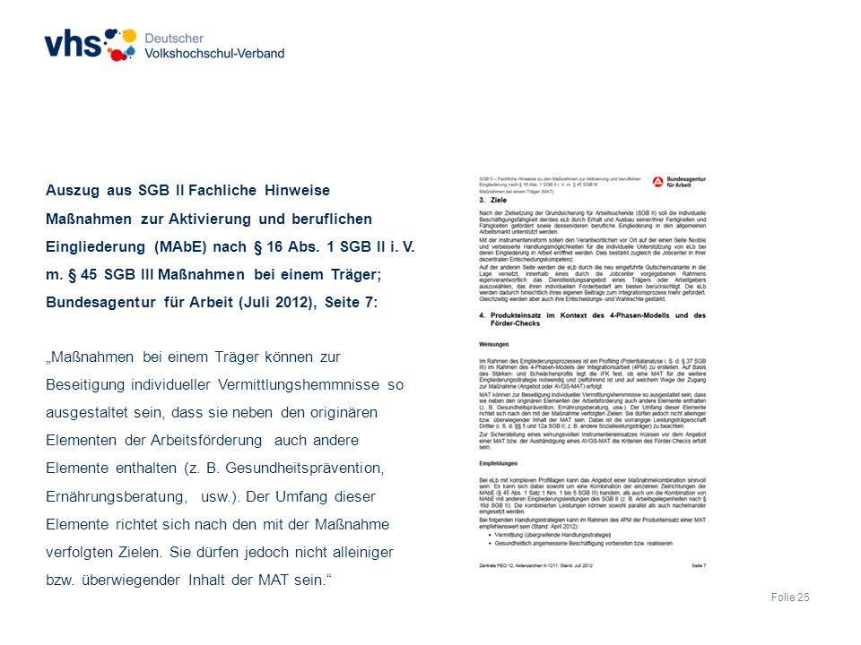 Folie 25 Auszug aus SGB II Fachliche Hinweise Maßnahmen zur Aktivierung und beruflichen Eingliederung (MAbE) nach § 16 Abs.