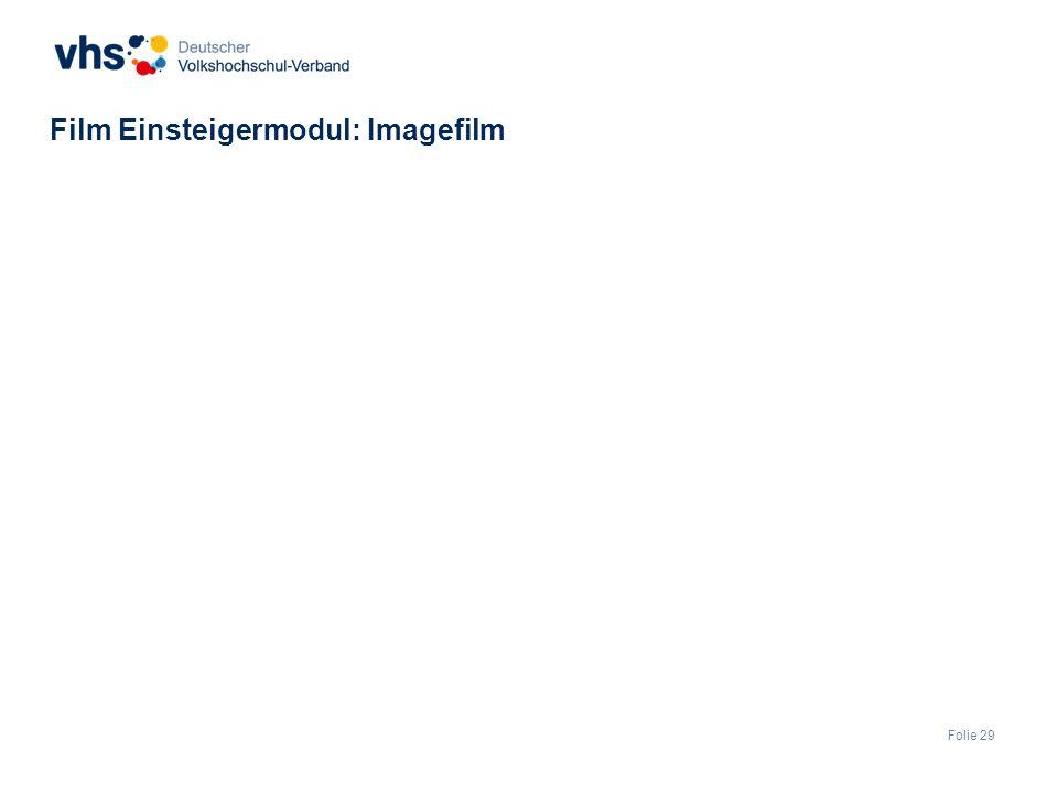 Folie 29 Film Einsteigermodul: Imagefilm