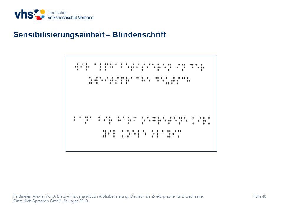 Folie 40 Sensibilisierungseinheit – Blindenschrift Feldmeier, Alexis: Von A bis Z – Praxishandbuch Alphabetisierung.