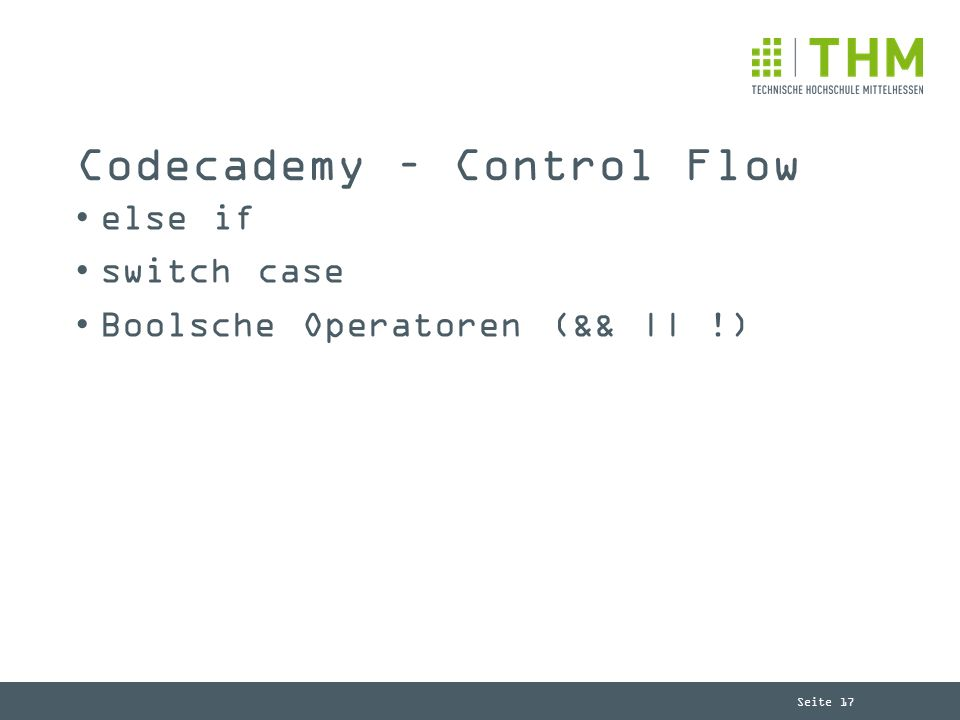 Seite 17 Codecademy – Control Flow else if switch case Boolsche Operatoren (&& || !)