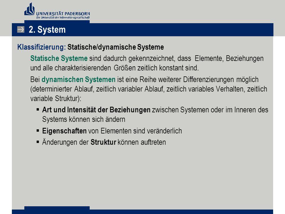 Klassifizierung: Statische/dynamische Systeme Statische Systeme sind dadurch gekennzeichnet, dass Elemente, Beziehungen und alle charakterisierenden Größen zeitlich konstant sind.