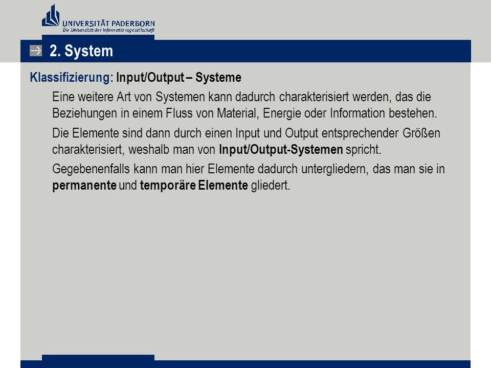 Klassifizierung: Input/Output – Systeme Eine weitere Art von Systemen kann dadurch charakterisiert werden, das die Beziehungen in einem Fluss von Material, Energie oder Information bestehen.