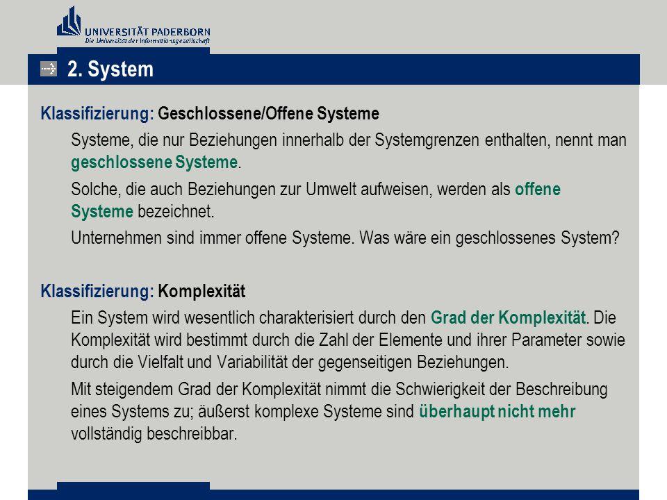 Klassifizierung: Geschlossene/Offene Systeme Systeme, die nur Beziehungen innerhalb der Systemgrenzen enthalten, nennt man geschlossene Systeme.