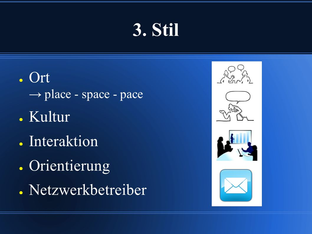 3. Stil ● Ort → place - space - pace ● Kultur ● Interaktion ● Orientierung ● Netzwerkbetreiber