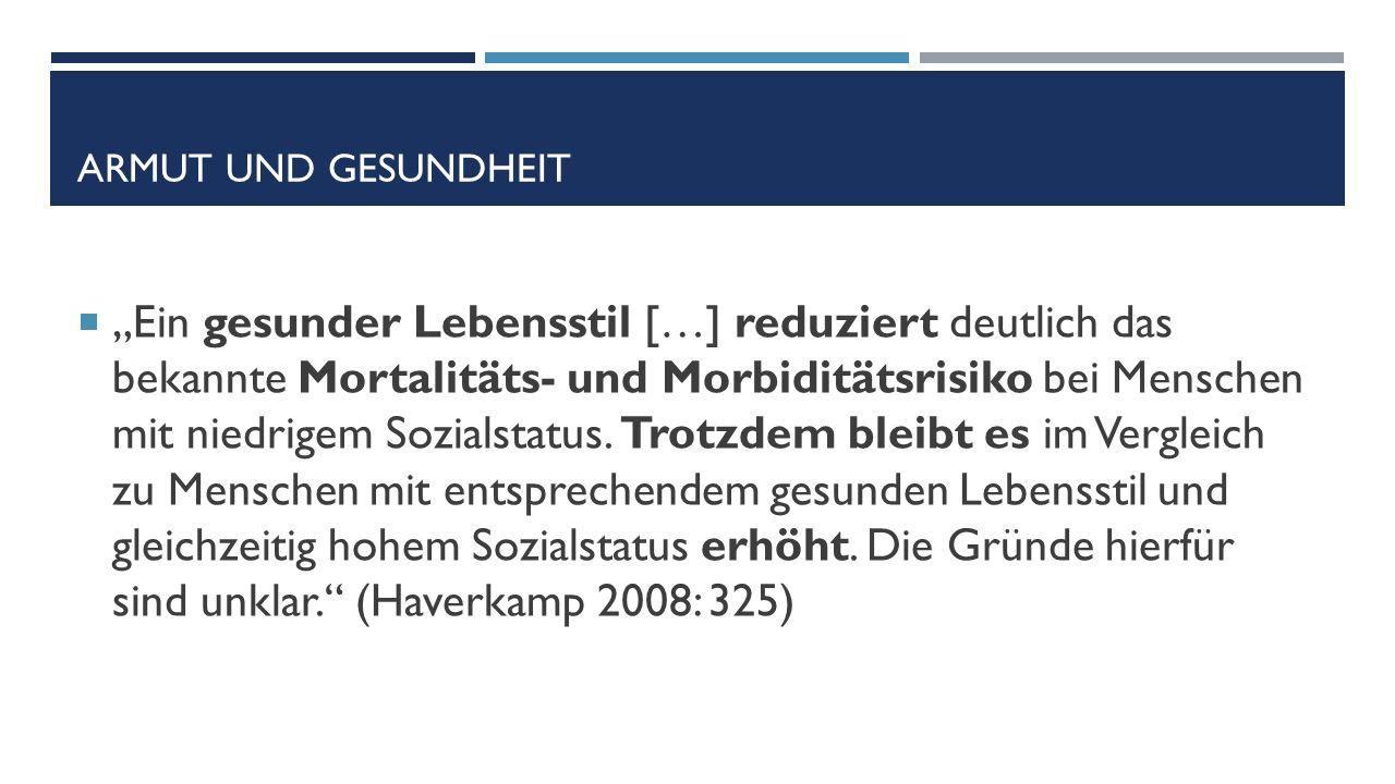 """ARMUT UND GESUNDHEIT  """"Ein gesunder Lebensstil […] reduziert deutlich das bekannte Mortalitäts- und Morbiditätsrisiko bei Menschen mit niedrigem Sozialstatus."""