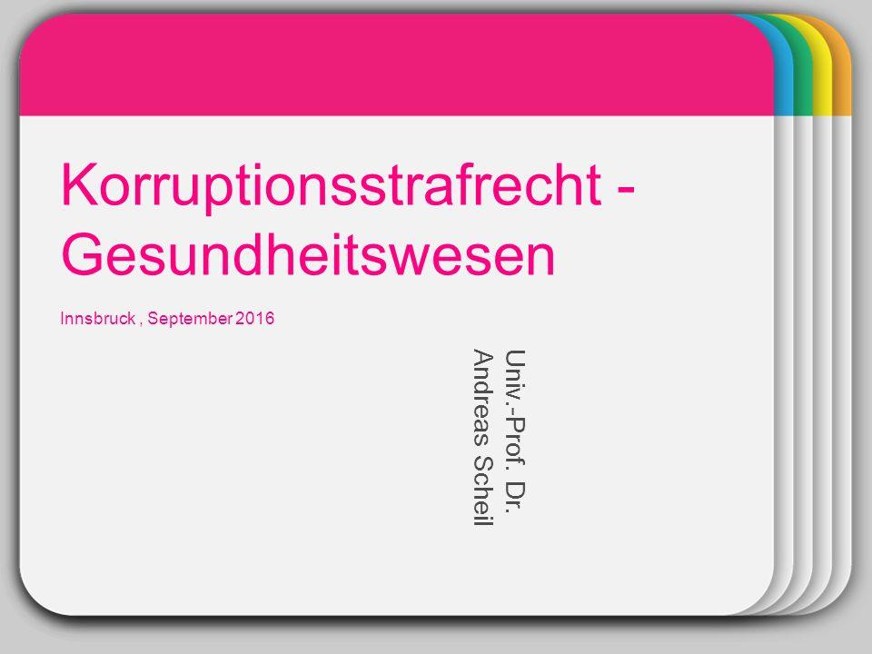 WINTER Template Korruptionsstrafrecht - Gesundheitswesen Innsbruck, September 2016 Univ.-Prof.