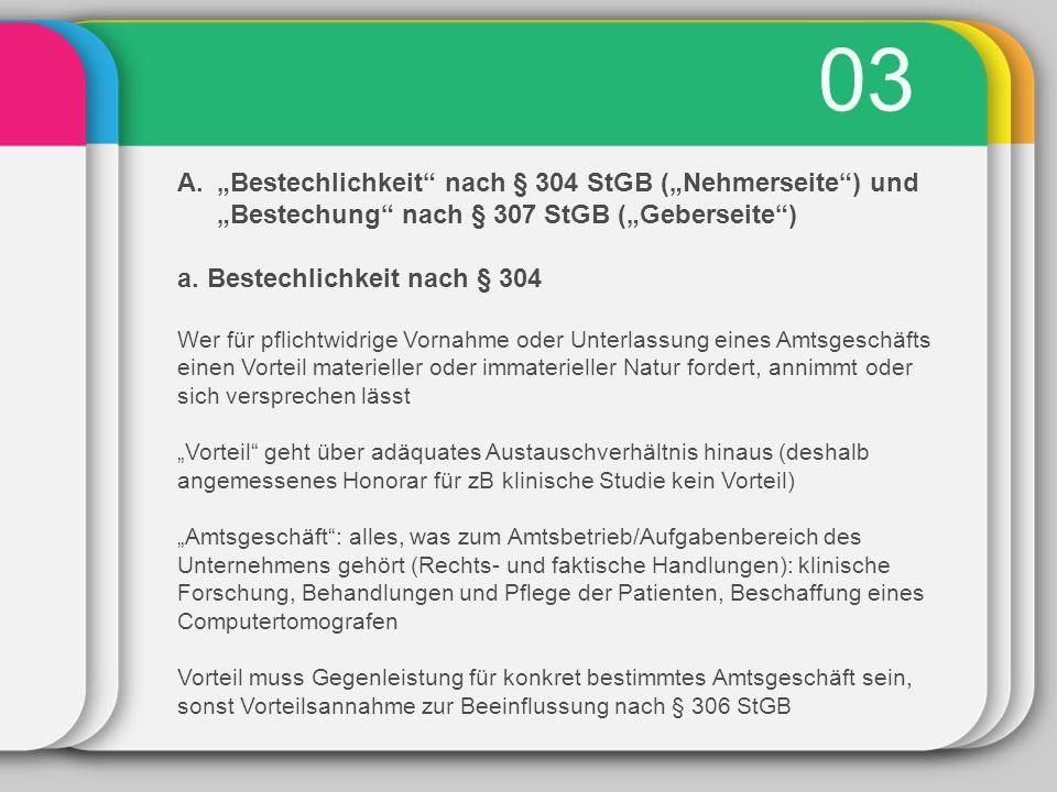 """03 A.""""Bestechlichkeit nach § 304 StGB (""""Nehmerseite ) und """"Bestechung nach § 307 StGB (""""Geberseite ) a."""
