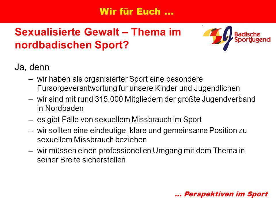 ... Perspektiven im Sport Wir für Euch... Sexualisierte Gewalt – Thema im nordbadischen Sport.