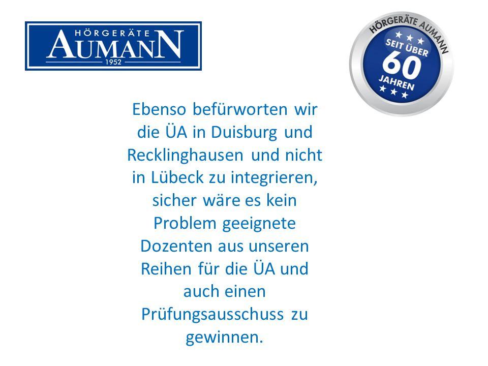 Ebenso befürworten wir die ÜA in Duisburg und Recklinghausen und nicht in Lübeck zu integrieren, sicher wäre es kein Problem geeignete Dozenten aus unseren Reihen für die ÜA und auch einen Prüfungsausschuss zu gewinnen.