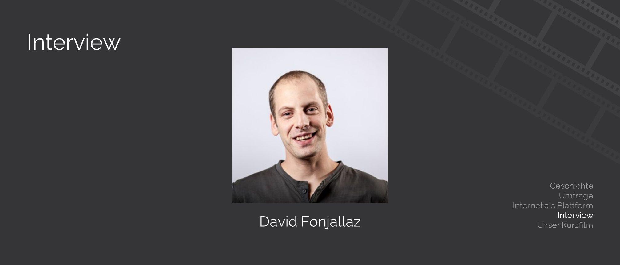 Interview Geschichte Umfrage Internet als Plattform Interview Unser Kurzfilm David Fonjallaz