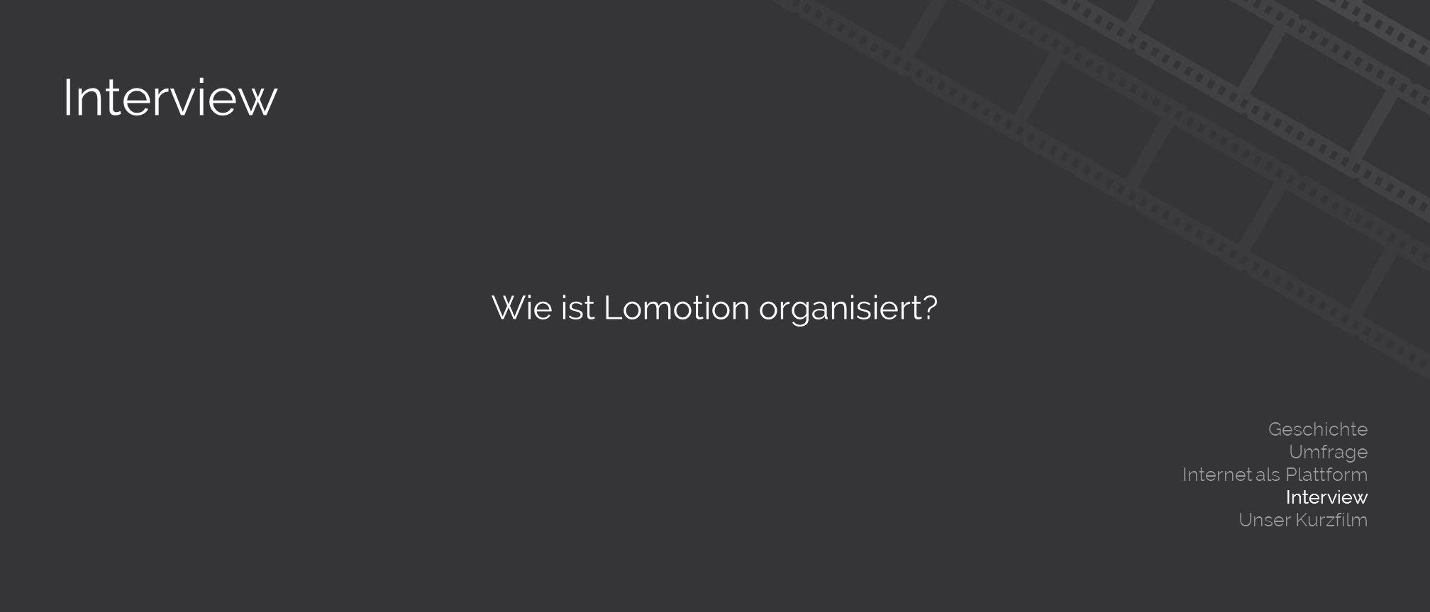 Interview Wie ist Lomotion organisiert.