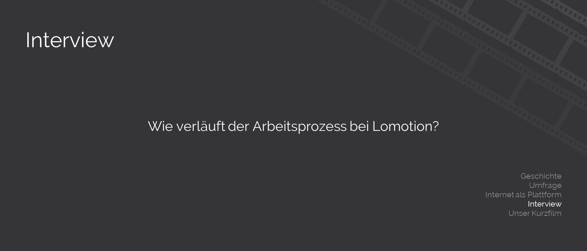 Interview Wie verläuft der Arbeitsprozess bei Lomotion.