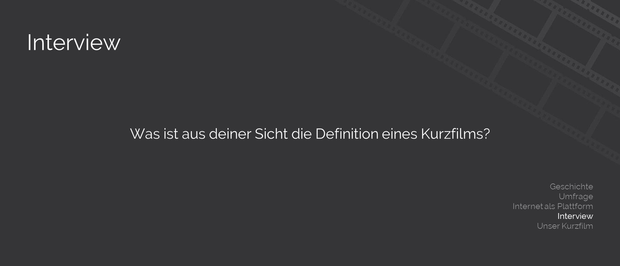 Interview Was ist aus deiner Sicht die Definition eines Kurzfilms.