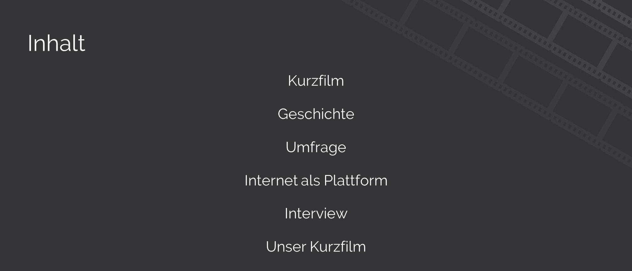Inhalt Kurzfilm Geschichte Umfrage Internet als Plattform Interview Unser Kurzfilm