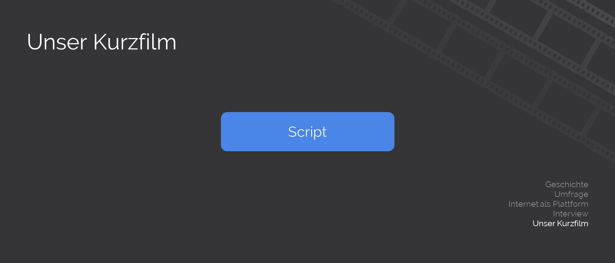 Unser Kurzfilm Geschichte Umfrage Internet als Plattform Interview Unser Kurzfilm Script