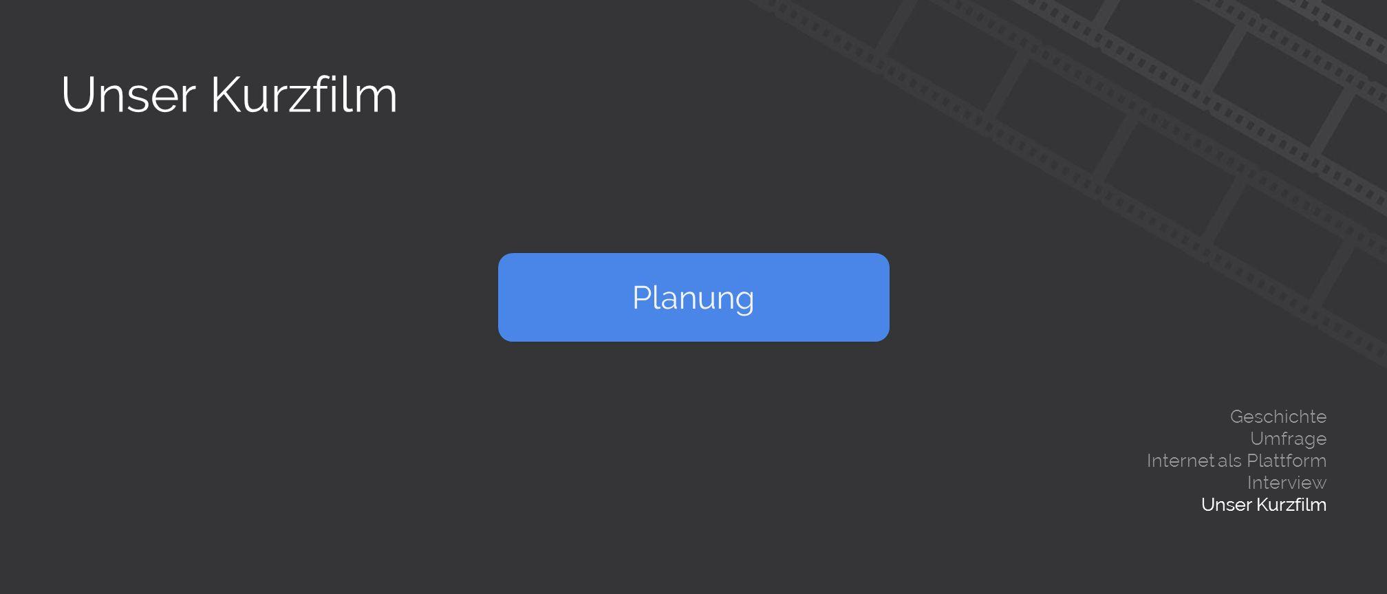Unser Kurzfilm Geschichte Umfrage Internet als Plattform Interview Unser Kurzfilm Planung