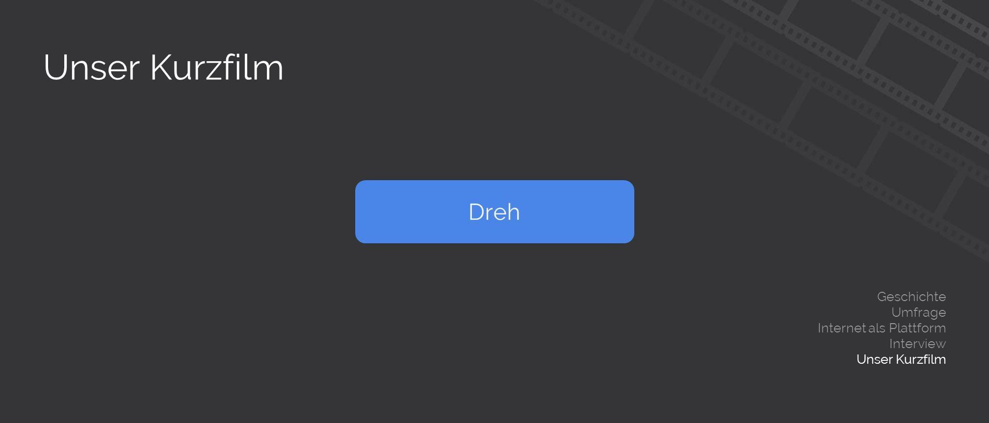 Unser Kurzfilm Geschichte Umfrage Internet als Plattform Interview Unser Kurzfilm Dreh