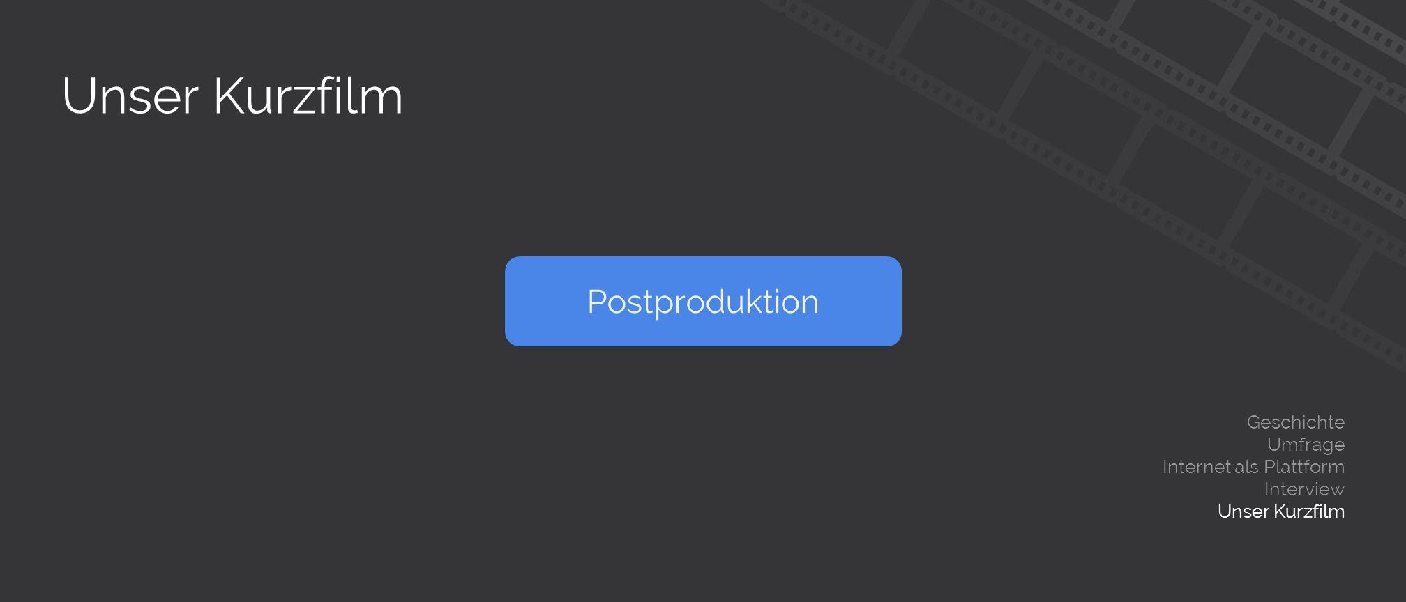 Unser Kurzfilm Geschichte Umfrage Internet als Plattform Interview Unser Kurzfilm Postproduktion