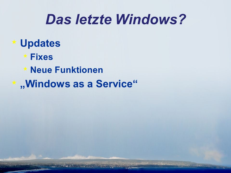 "Das letzte Windows * Updates * Fixes * Neue Funktionen * ""Windows as a Service"