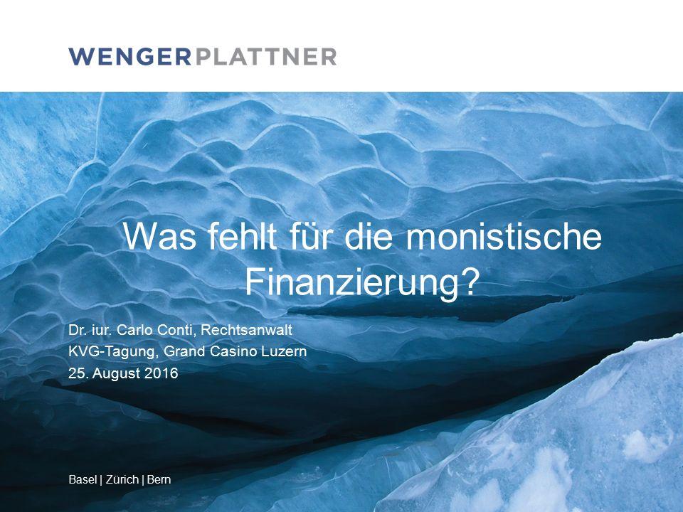 Basel | Zürich | Bern Was fehlt für die monistische Finanzierung.
