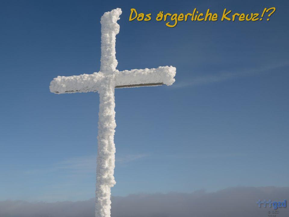  GZD 2016 Das ärgerliche Kreuz!