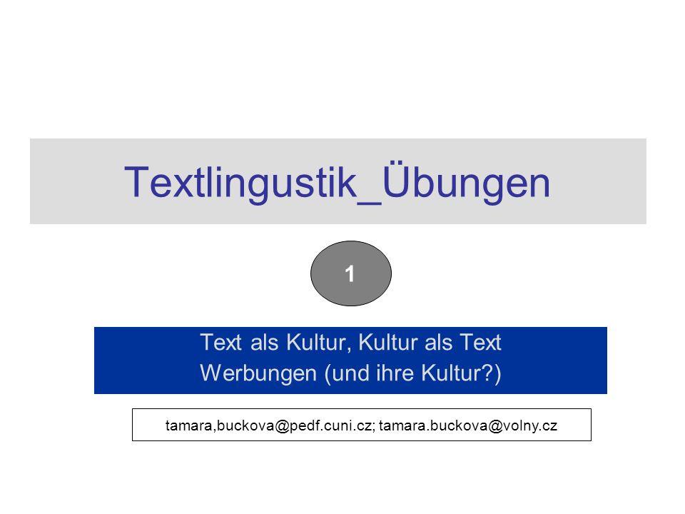 Textlingustik_Übungen Text als Kultur, Kultur als Text Werbungen (und ihre Kultur ) 1 tamara,buckova@pedf.cuni.cz; tamara.buckova@volny.cz