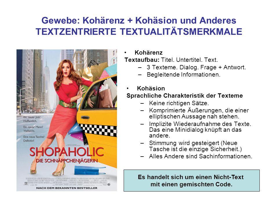 Gewebe: Kohärenz + Kohäsion und Anderes TEXTZENTRIERTE TEXTUALITÄTSMERKMALE Kohärenz Textaufbau: Titel.
