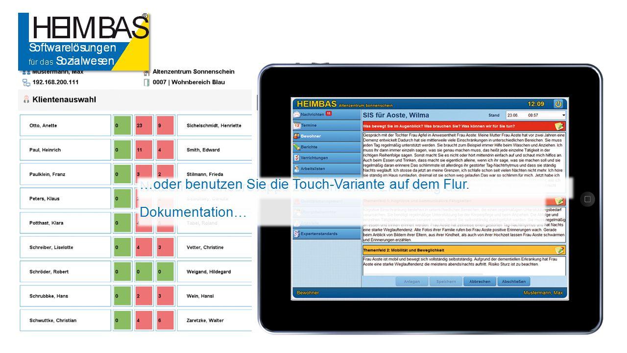Nutzen Sie unsere Apps zur schnellen Erfassung der Dokumentation… …oder benutzen Sie die Touch-Variante auf dem Flur.