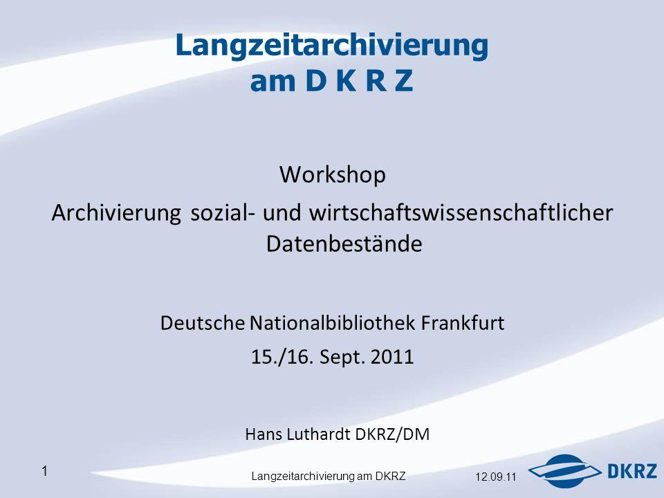 Langzeitarchivierung am DKRZ 12.09.11 1 Langzeitarchivierung am D K R Z Workshop Archivierung sozial- und wirtschaftswissenschaftlicher Datenbestände Deutsche Nationalbibliothek Frankfurt 15./16.
