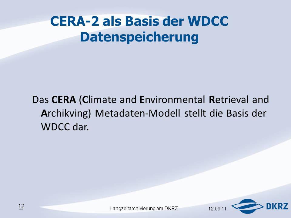 Langzeitarchivierung am DKRZ 12.09.11 12 Das CERA (Climate and Environmental Retrieval and Archikving) Metadaten-Modell stellt die Basis der WDCC dar.