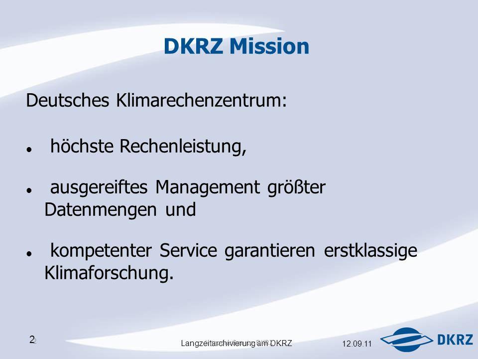 Langzeitarchivierung am DKRZ 12.09.11 2 2 Introduction to DKRZ DKRZ Mission Deutsches Klimarechenzentrum: höchste Rechenleistung, ausgereiftes Management größter Datenmengen und kompetenter Service garantieren erstklassige Klimaforschung.
