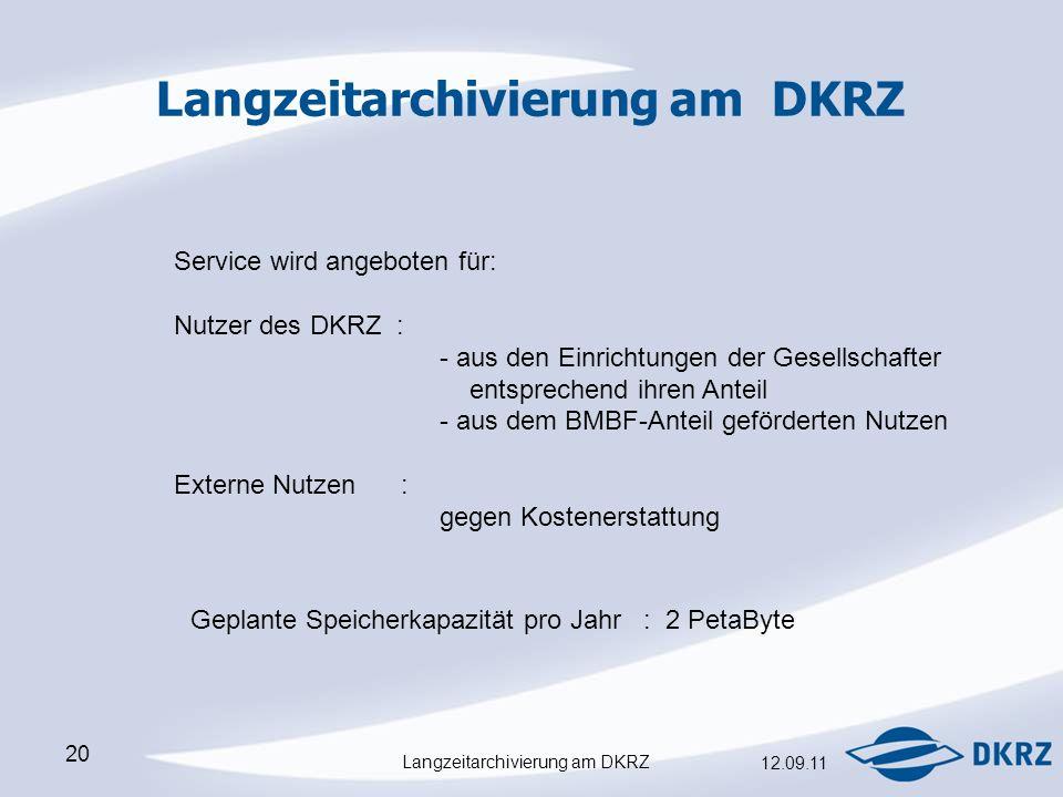Langzeitarchivierung am DKRZ 12.09.11 20 Langzeitarchivierung am DKRZ Service wird angeboten für: Nutzer des DKRZ : - aus den Einrichtungen der Gesellschafter entsprechend ihren Anteil - aus dem BMBF-Anteil geförderten Nutzen Externe Nutzen : gegen Kostenerstattung Geplante Speicherkapazität pro Jahr : 2 PetaByte