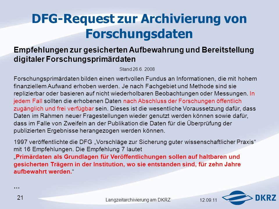 Langzeitarchivierung am DKRZ 12.09.11 21 DFG-Request zur Archivierung von Forschungsdaten Empfehlungen zur gesicherten Aufbewahrung und Bereitstellung digitaler Forschungsprimärdaten Stand 26.6.