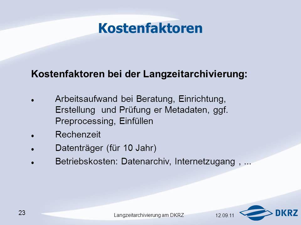 Langzeitarchivierung am DKRZ 12.09.11 23 Kostenfaktoren Kostenfaktoren bei der Langzeitarchivierung: Arbeitsaufwand bei Beratung, Einrichtung, Erstellung und Prüfung er Metadaten, ggf.