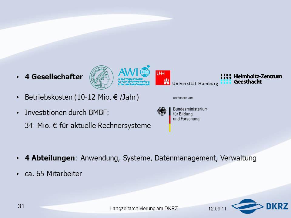 Langzeitarchivierung am DKRZ 12.09.11 31 4 Gesellschafter Betriebskosten (10-12 Mio.