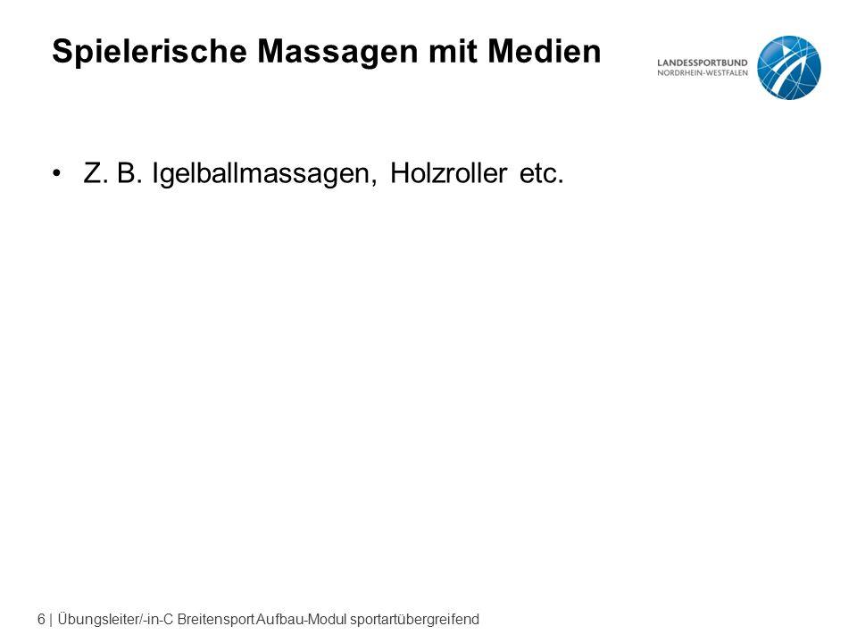 6 | Übungsleiter/-in-C Breitensport Aufbau-Modul sportartübergreifend Spielerische Massagen mit Medien Z.