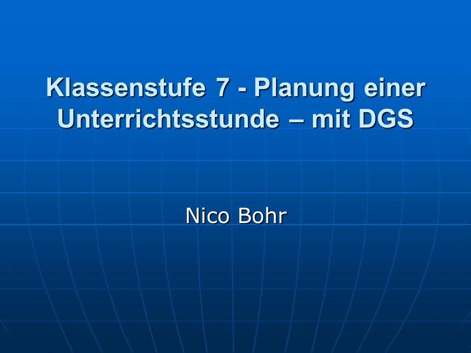 Klassenstufe 7 - Planung einer Unterrichtsstunde – mit DGS Nico Bohr
