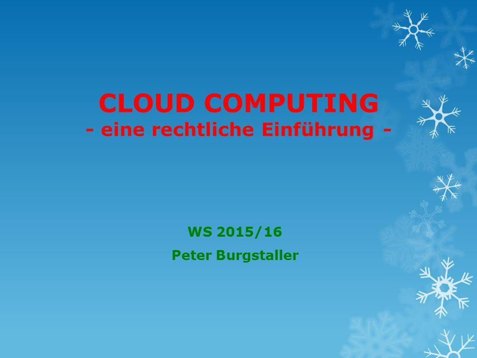 CLOUD COMPUTING - eine rechtliche Einführung - WS 2015/16 Peter Burgstaller