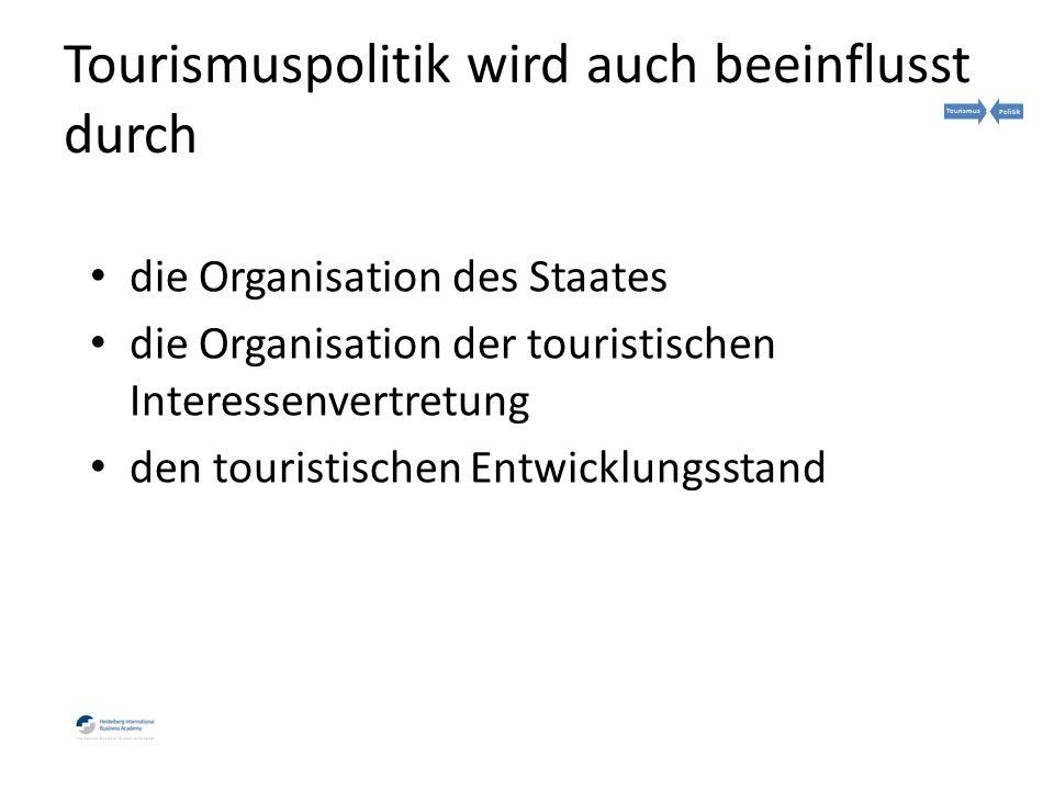 Tourismuspolitik wird auch beeinflusst durch die Organisation des Staates die Organisation der touristischen Interessenvertretung den touristischen Entwicklungsstand TourismusPolitik