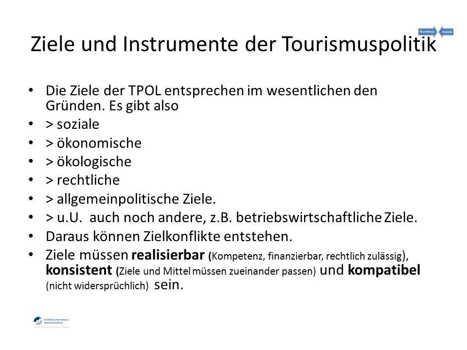Ziele und Instrumente der Tourismuspolitik Die Ziele der TPOL entsprechen im wesentlichen den Gründen.
