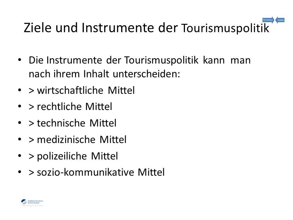 Die Instrumente der Tourismuspolitik kann man nach ihrem Inhalt unterscheiden: > wirtschaftliche Mittel > rechtliche Mittel > technische Mittel > medizinische Mittel > polizeiliche Mittel > sozio-kommunikative Mittel Ziele und Instrumente der Tourismuspolitik TourismusPolitik