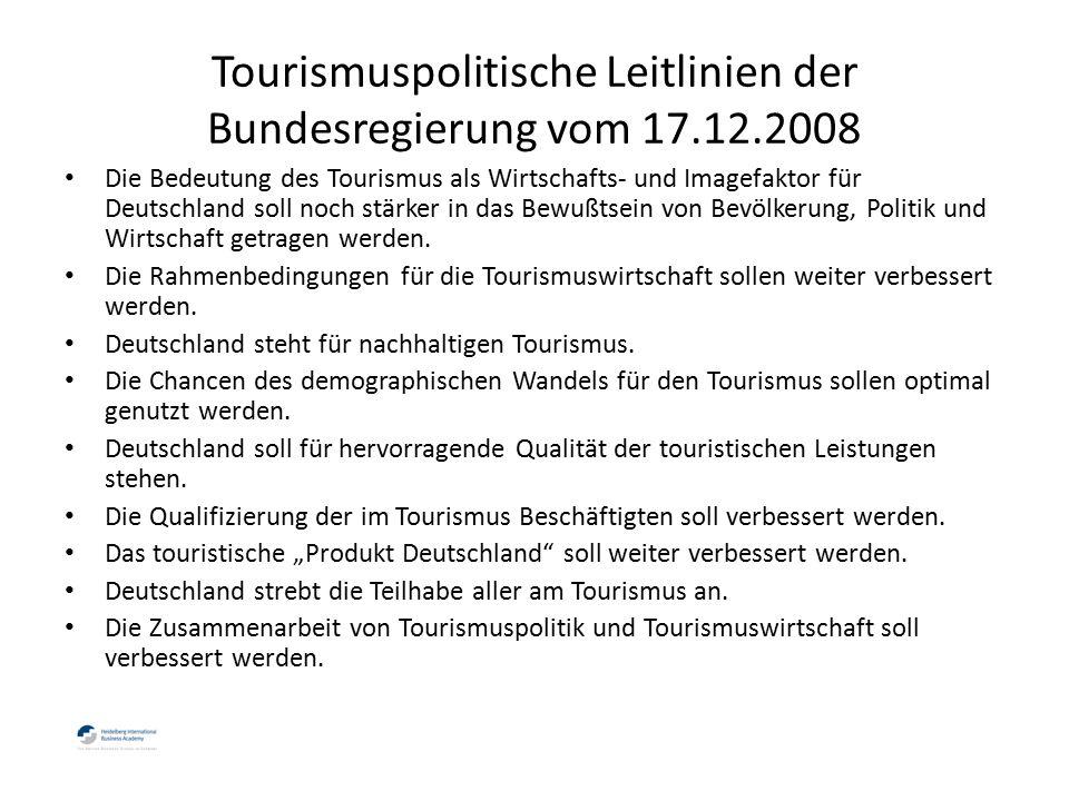 Tourismuspolitische Leitlinien der Bundesregierung vom 17.12.2008 Die Bedeutung des Tourismus als Wirtschafts- und Imagefaktor für Deutschland soll noch stärker in das Bewußtsein von Bevölkerung, Politik und Wirtschaft getragen werden.